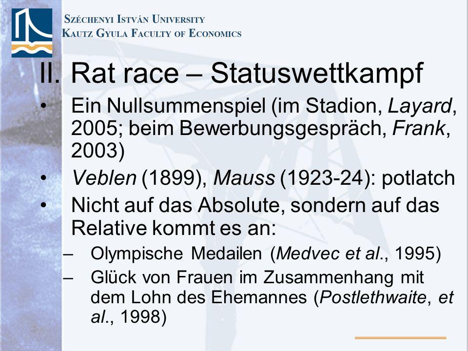 II. Rat race – Statuswettkampf Ein Nullsummenspiel (im Stadion, Layard, 2005; beim Bewerbungsgespräch, Frank, 2003) Veblen (1899), Mauss (1923-24): po