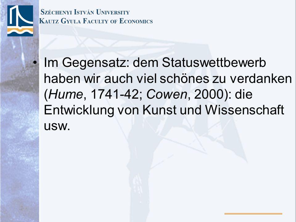 Im Gegensatz: dem Statuswettbewerb haben wir auch viel schönes zu verdanken (Hume, 1741-42; Cowen, 2000): die Entwicklung von Kunst und Wissenschaft usw.