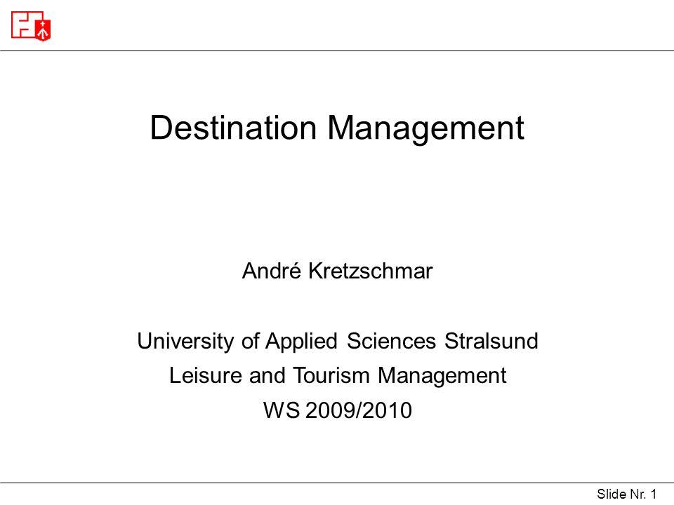Slide Nr. 1 Destination Management André Kretzschmar University of Applied Sciences Stralsund Leisure and Tourism Management WS 2009/2010