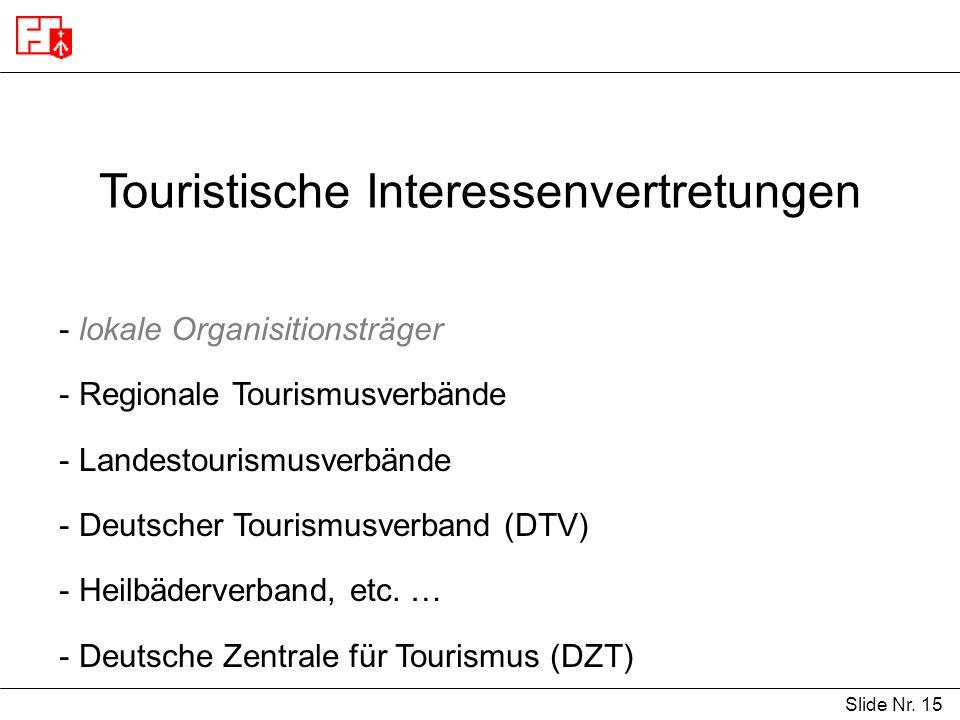 Slide Nr. 15 Touristische Interessenvertretungen - lokale Organisitionsträger - Regionale Tourismusverbände - Landestourismusverbände - Deutscher Tour