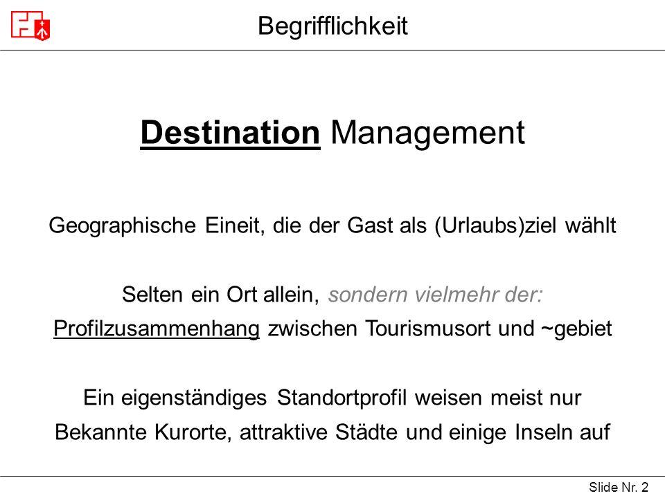Slide Nr. 2 Begrifflichkeit Destination Management Geographische Eineit, die der Gast als (Urlaubs)ziel wählt Selten ein Ort allein, sondern vielmehr