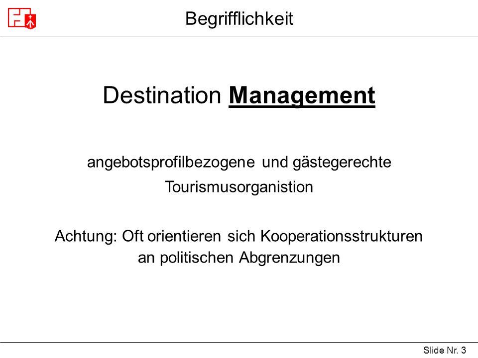 Slide Nr. 3 Begrifflichkeit Destination Management angebotsprofilbezogene und gästegerechte Tourismusorganistion Achtung: Oft orientieren sich Koopera
