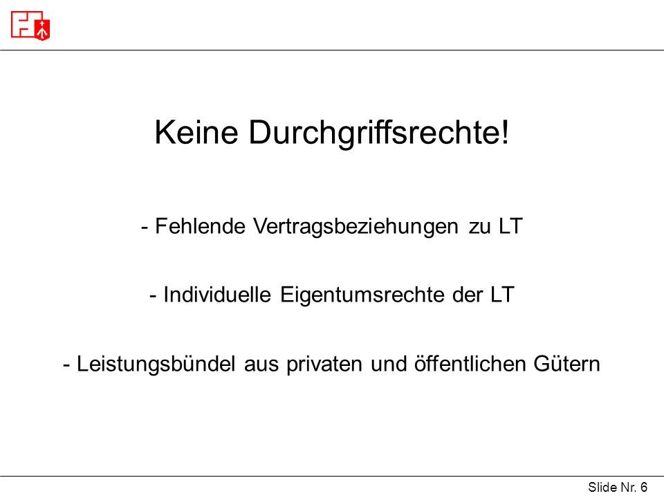 Slide Nr. 6 Keine Durchgriffsrechte! - Fehlende Vertragsbeziehungen zu LT - Individuelle Eigentumsrechte der LT - Leistungsbündel aus privaten und öff
