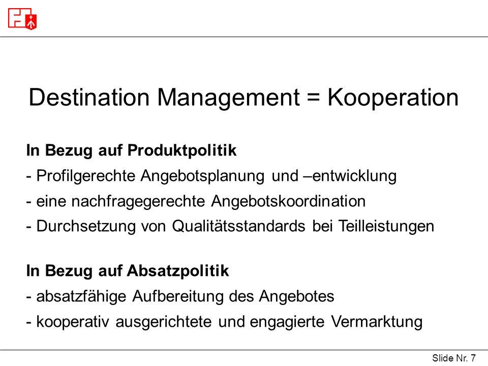 Slide Nr. 7 Destination Management = Kooperation In Bezug auf Produktpolitik - Profilgerechte Angebotsplanung und –entwicklung - eine nachfragegerecht