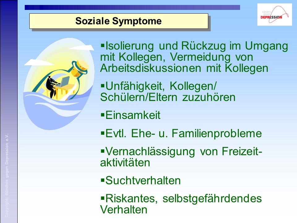 Copyright: Bündnis gegen Depression e.V. Soziale Symptome Isolierung und Rückzug im Umgang mit Kollegen, Vermeidung von Arbeitsdiskussionen mit Kolleg