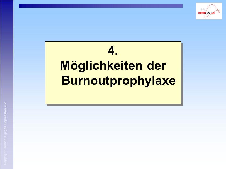 Copyright: Bündnis gegen Depression e.V. 4. Möglichkeiten der Burnoutprophylaxe 4. Möglichkeiten der Burnoutprophylaxe Copyright: Bündnis gegen Depres