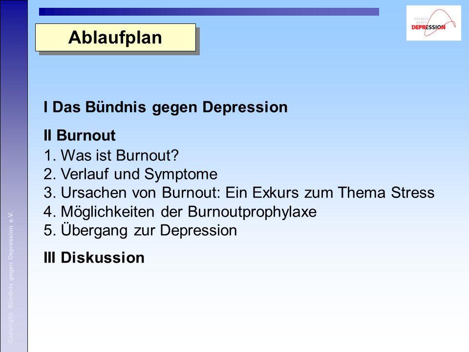 Copyright: Bündnis gegen Depression e.V. I Das Bündnis gegen Depression II Burnout 1. Was ist Burnout? 2. Verlauf und Symptome 3. Ursachen von Burnout