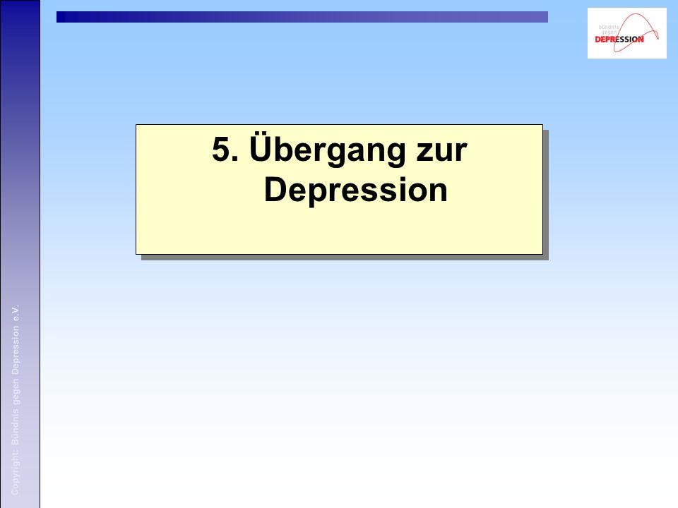 Copyright: Bündnis gegen Depression e.V. 5. Übergang zur Depression