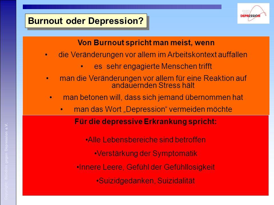 Copyright: Bündnis gegen Depression e.V. Von Burnout spricht man meist, wenn die Veränderungen vor allem im Arbeitskontext auffallen es sehr engagiert