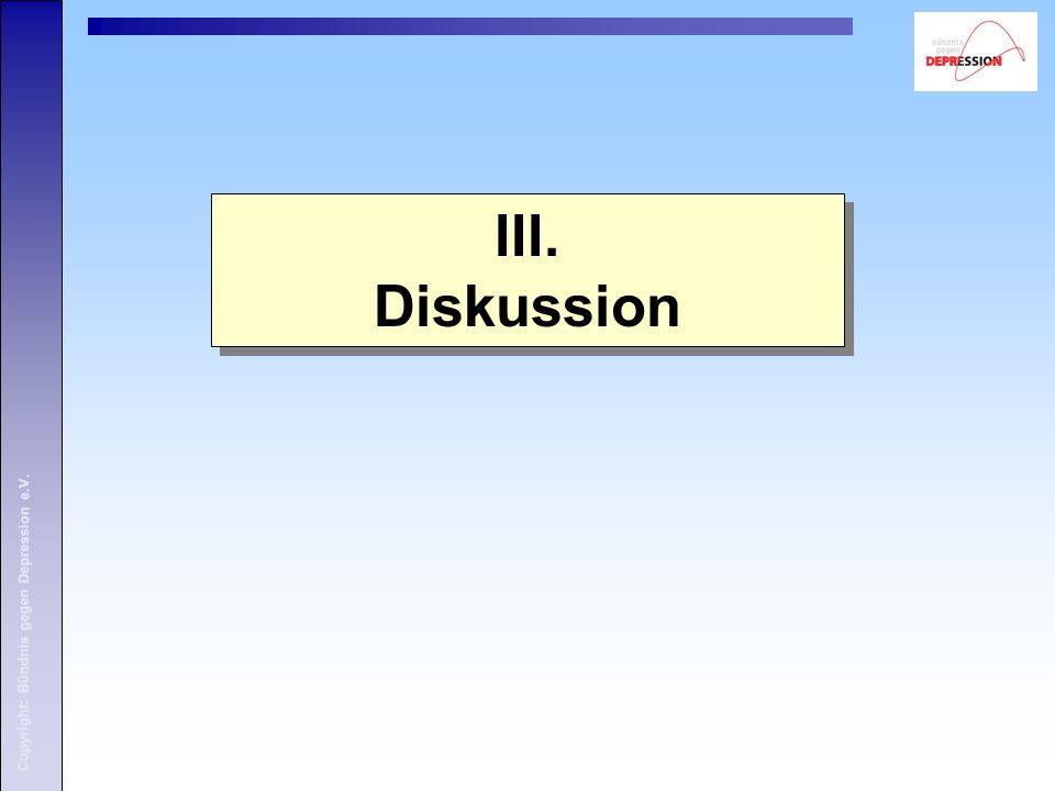 Copyright: Bündnis gegen Depression e.V. III. Diskussion III. Diskussion Copyright: Bündnis gegen Depression e.V.