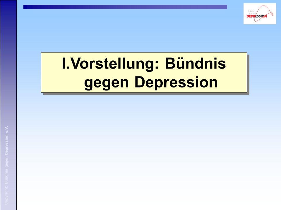 Copyright: Bündnis gegen Depression e.V. I.Vorstellung: Bündnis gegen Depression Copyright: Bündnis gegen Depression e.V.