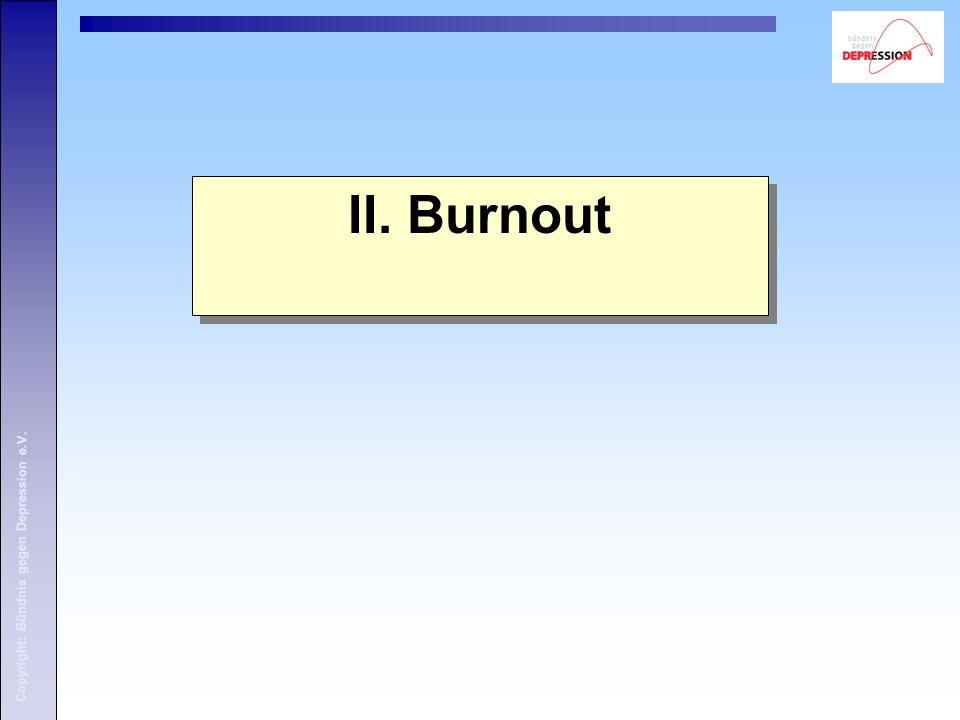 Copyright: Bündnis gegen Depression e.V. II. Burnout Copyright: Bündnis gegen Depression e.V.