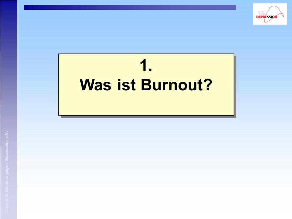 1. Was ist Burnout? 1. Was ist Burnout? Copyright: Bündnis gegen Depression e.V.