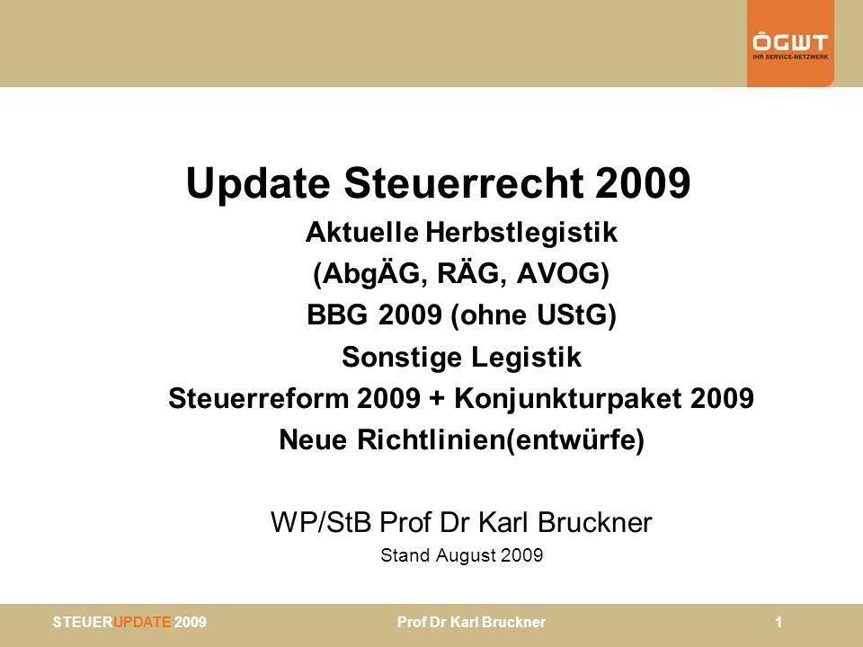 STEUERUPDATE 2009 Prof Dr Karl Bruckner 12 AVOG 2010 (Regierungsvorlage) § 14ff AVOG: FÄ mit erweitertem Aufgabenkreis § 15: KöSt-Ämter (ehemals § 8 AVOG) –7 FÄ: FA 1/23 für Wien, NÖ und Burgenland sowie den FÄ Linz, Salzburg-Stadt, Graz-Stadt, Klagenfurt, Innsbruck und Feldkirch –Entfall historischer Tatbestände (GewSt, Aufsichtsratsabgabe, Feststellung des gemeinen Wertes) –Aufzählung der konkreten Abgaben als erweiterbarer Katalog (KöSt, USt, StiftEG) –neu: Erhebung der ESt, KöSt und USt beschränkt Steuerpflichtiger
