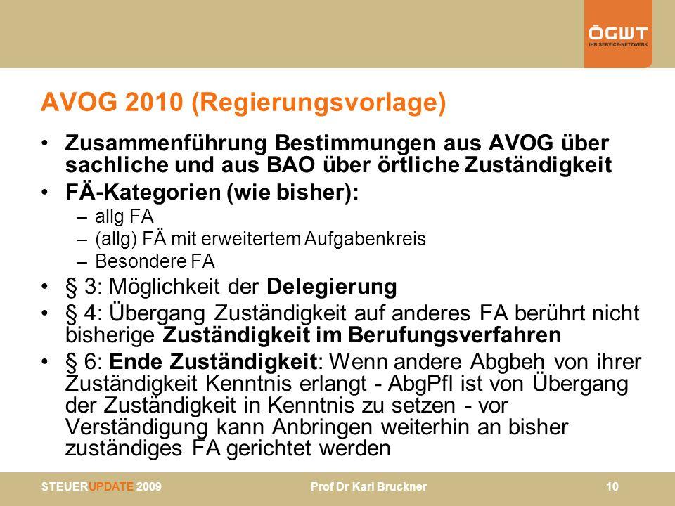 STEUERUPDATE 2009 Prof Dr Karl Bruckner 10 AVOG 2010 (Regierungsvorlage) Zusammenführung Bestimmungen aus AVOG über sachliche und aus BAO über örtlich