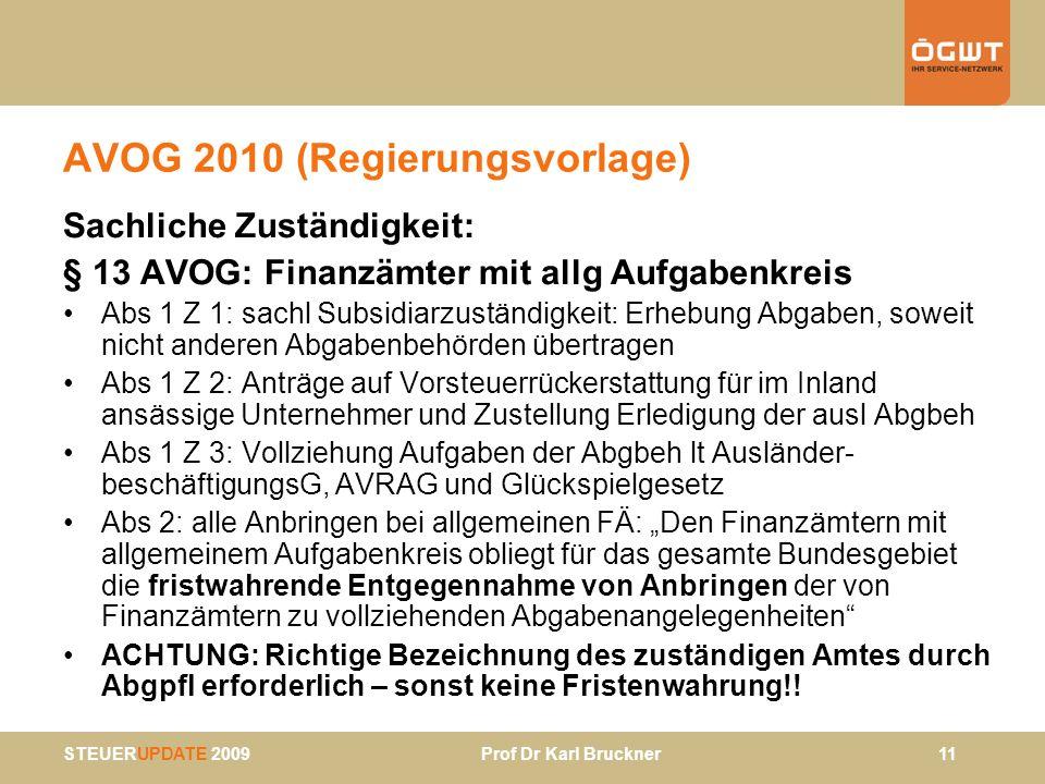 STEUERUPDATE 2009 Prof Dr Karl Bruckner 11 AVOG 2010 (Regierungsvorlage) Sachliche Zuständigkeit: § 13 AVOG: Finanzämter mit allg Aufgabenkreis Abs 1