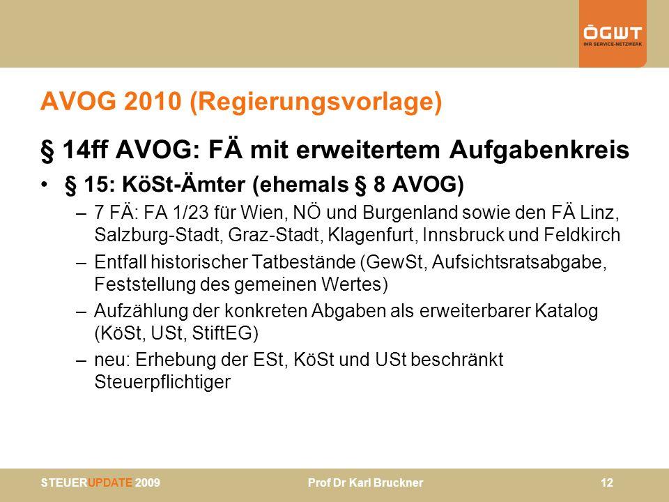 STEUERUPDATE 2009 Prof Dr Karl Bruckner 12 AVOG 2010 (Regierungsvorlage) § 14ff AVOG: FÄ mit erweitertem Aufgabenkreis § 15: KöSt-Ämter (ehemals § 8 A