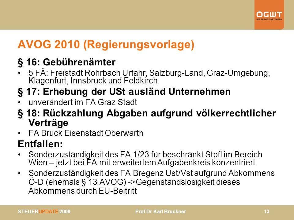 STEUERUPDATE 2009 Prof Dr Karl Bruckner 13 AVOG 2010 (Regierungsvorlage) § 16: Gebührenämter 5 FÄ: Freistadt Rohrbach Urfahr, Salzburg-Land, Graz-Umge