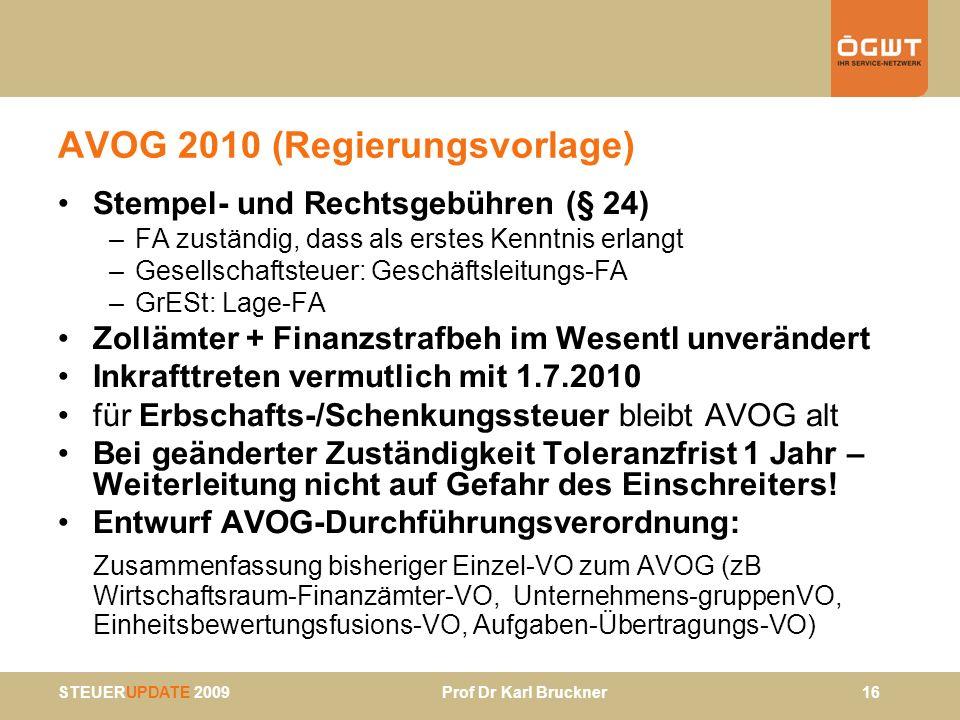 STEUERUPDATE 2009 Prof Dr Karl Bruckner 16 AVOG 2010 (Regierungsvorlage) Stempel- und Rechtsgebühren (§ 24) –FA zuständig, dass als erstes Kenntnis er