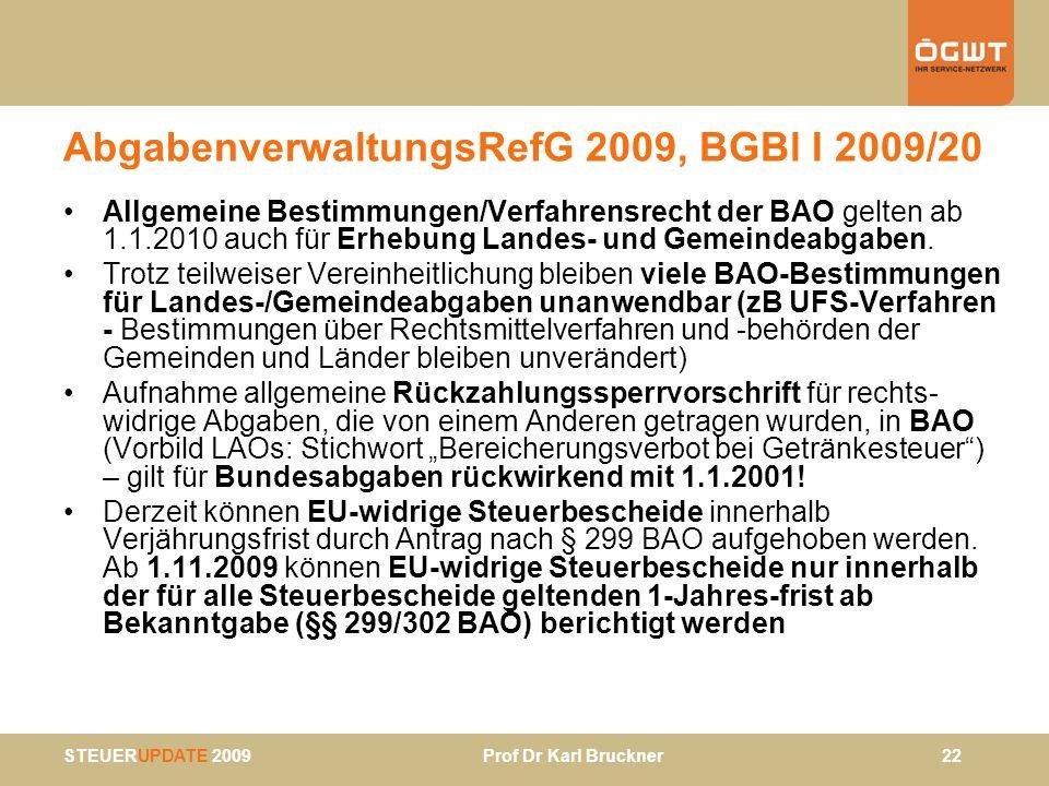 STEUERUPDATE 2009 Prof Dr Karl Bruckner 22 AbgabenverwaltungsRefG 2009, BGBl I 2009/20 Allgemeine Bestimmungen/Verfahrensrecht der BAO gelten ab 1.1.2
