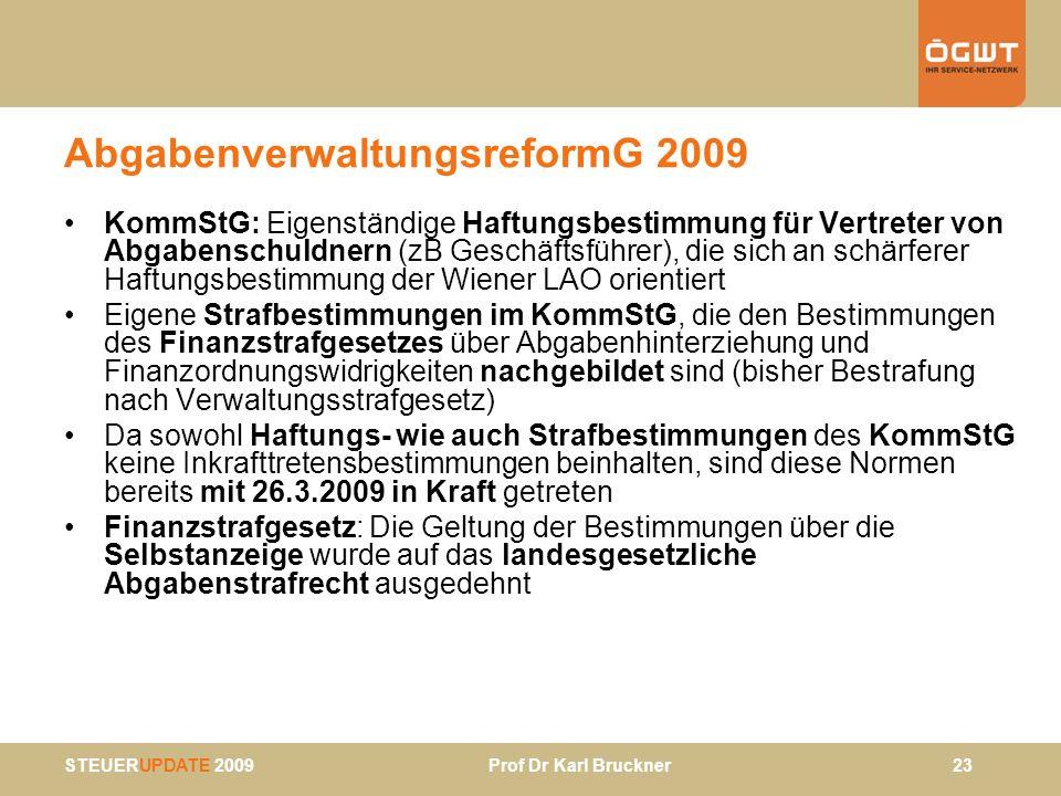 STEUERUPDATE 2009 Prof Dr Karl Bruckner 23 AbgabenverwaltungsreformG 2009 KommStG: Eigenständige Haftungsbestimmung für Vertreter von Abgabenschuldner