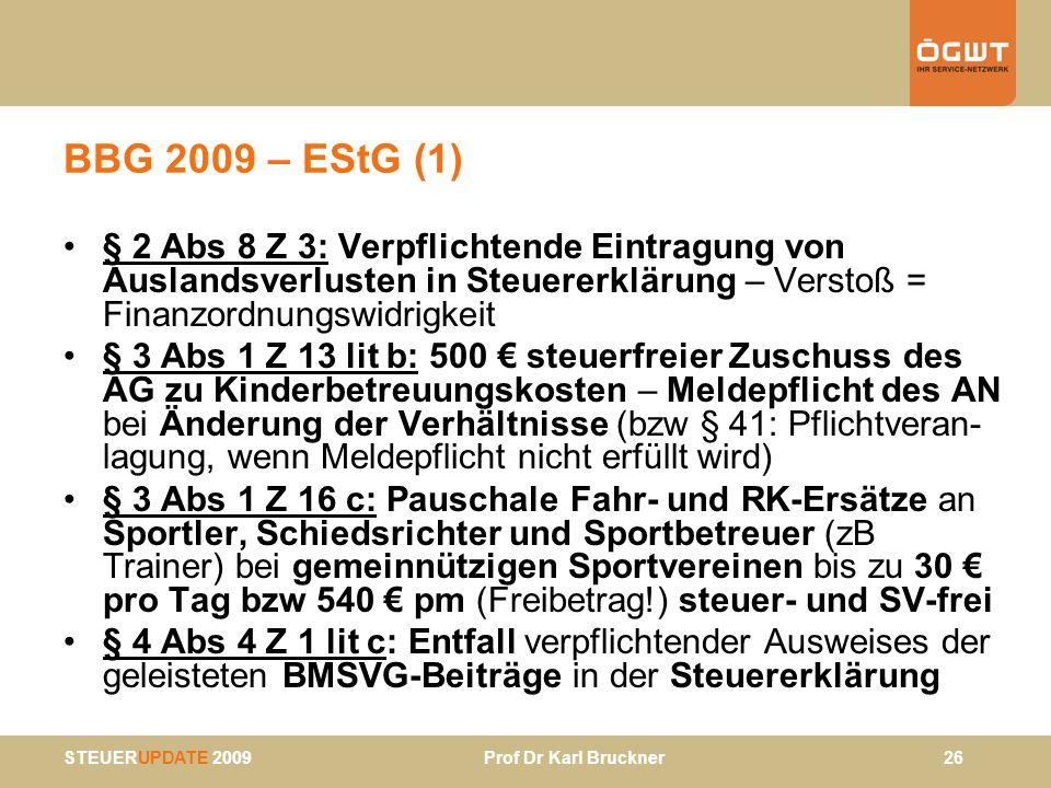 STEUERUPDATE 2009 Prof Dr Karl Bruckner 26 BBG 2009 – EStG (1) § 2 Abs 8 Z 3: Verpflichtende Eintragung von Auslandsverlusten in Steuererklärung – Ver
