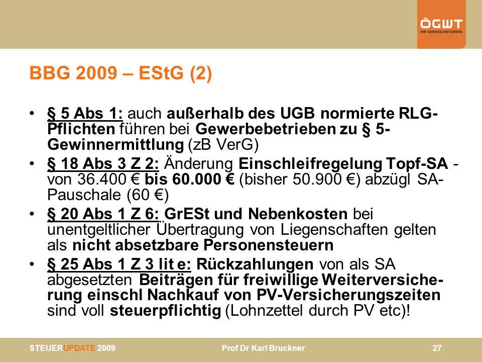 STEUERUPDATE 2009 Prof Dr Karl Bruckner 27 BBG 2009 – EStG (2) § 5 Abs 1: auch außerhalb des UGB normierte RLG- Pflichten führen bei Gewerbebetrieben