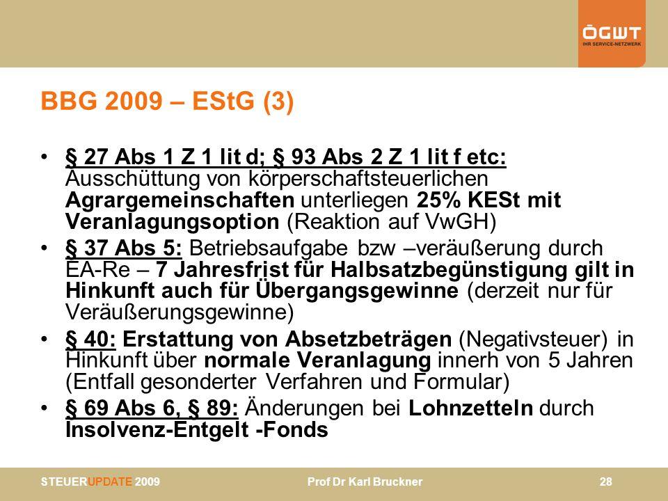 STEUERUPDATE 2009 Prof Dr Karl Bruckner 28 BBG 2009 – EStG (3) § 27 Abs 1 Z 1 lit d; § 93 Abs 2 Z 1 lit f etc: Ausschüttung von körperschaftsteuerlich