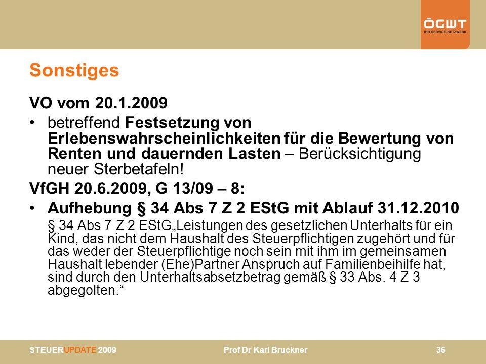 STEUERUPDATE 2009 Prof Dr Karl Bruckner 36 Sonstiges VO vom 20.1.2009 betreffend Festsetzung von Erlebenswahrscheinlichkeiten für die Bewertung von Re