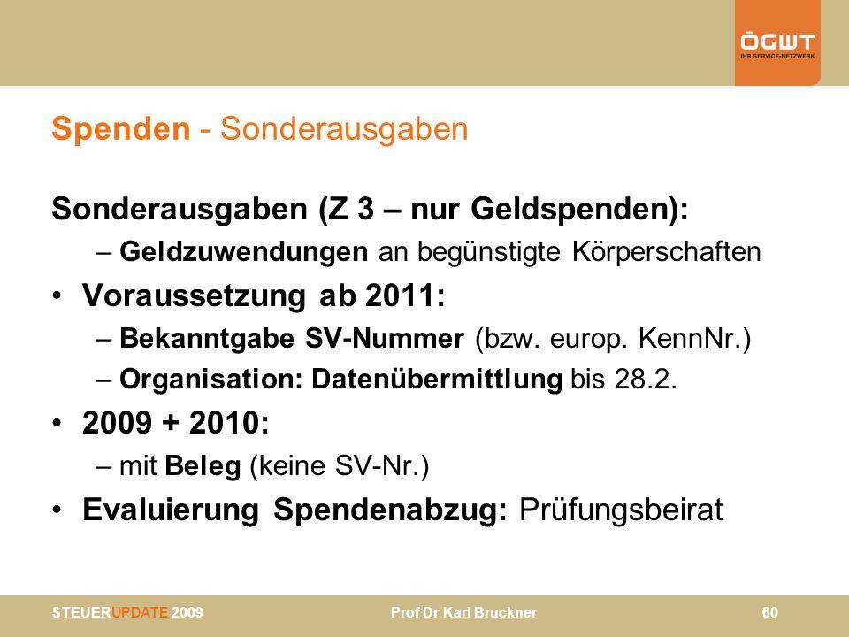 STEUERUPDATE 2009 Prof Dr Karl Bruckner 60 Spenden - Sonderausgaben Sonderausgaben (Z 3 – nur Geldspenden): –Geldzuwendungen an begünstigte Körperscha