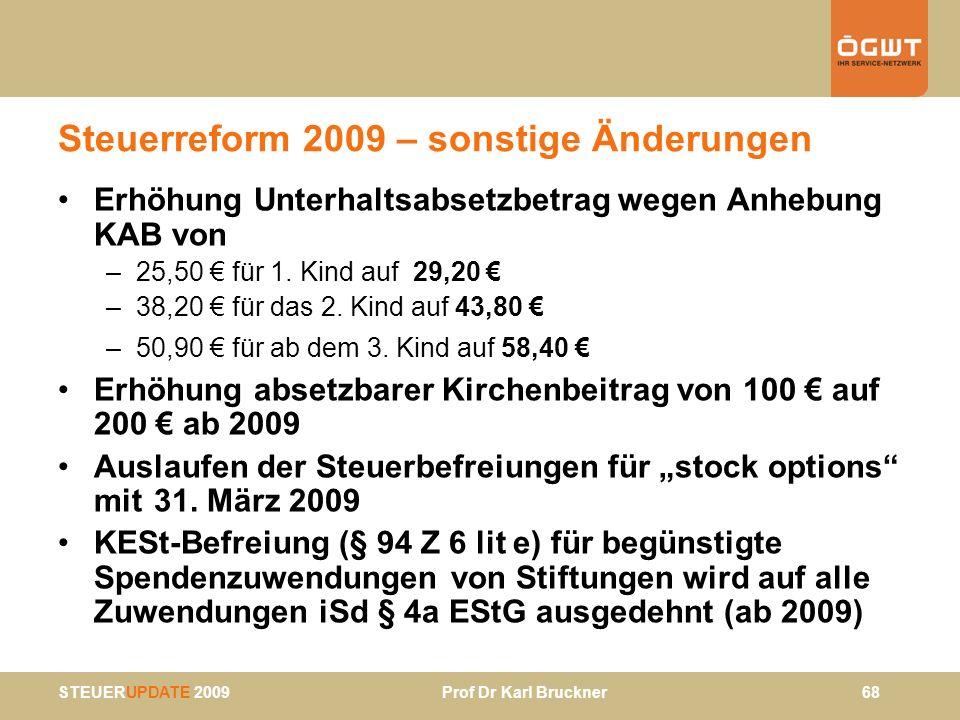 STEUERUPDATE 2009 Prof Dr Karl Bruckner 68 Steuerreform 2009 – sonstige Änderungen Erhöhung Unterhaltsabsetzbetrag wegen Anhebung KAB von –25,50 für 1
