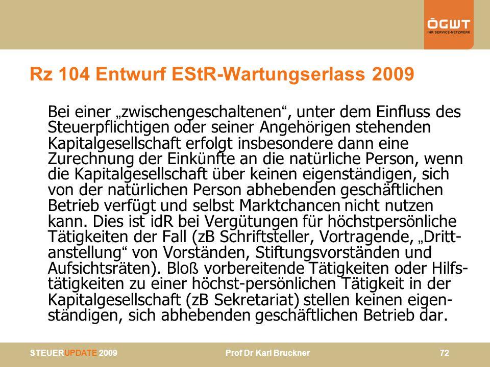 STEUERUPDATE 2009 Prof Dr Karl Bruckner 72 Rz 104 Entwurf EStR-Wartungserlass 2009 Bei einer zwischengeschaltenen, unter dem Einfluss des Steuerpflich