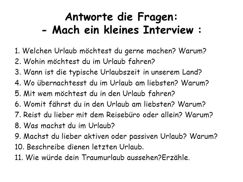 Antworte die Fragen: - Mach ein kleines Interview : 1.