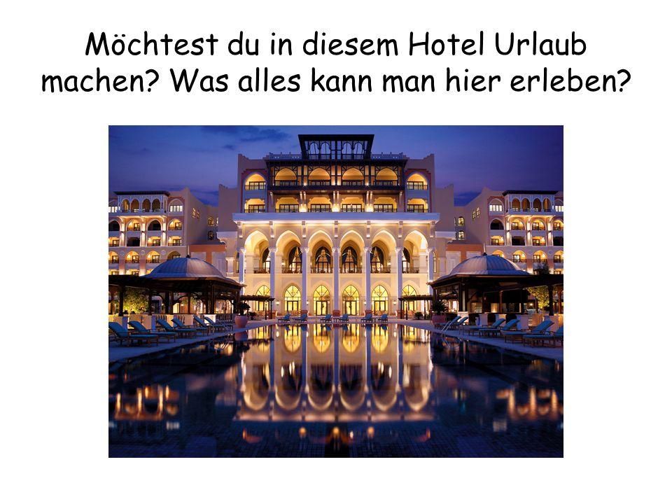 Möchtest du in diesem Hotel Urlaub machen Was alles kann man hier erleben