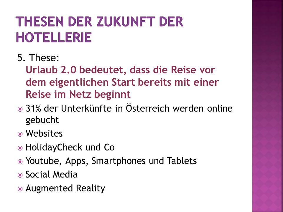 5. These: Urlaub 2.0 bedeutet, dass die Reise vor dem eigentlichen Start bereits mit einer Reise im Netz beginnt 31% der Unterkünfte in Österreich wer