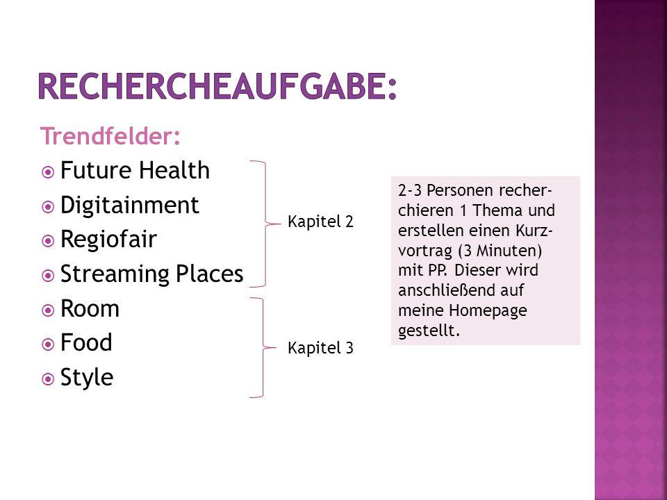 Trendfelder: Future Health Digitainment Regiofair Streaming Places Room Food Style Kapitel 2 Kapitel 3 2-3 Personen recher- chieren 1 Thema und erstel