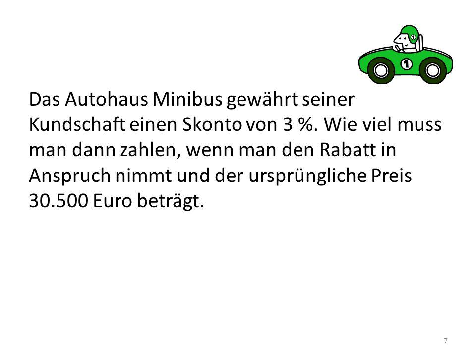 Das Autohaus Minibus gewährt seiner Kundschaft einen Skonto von 3 %.