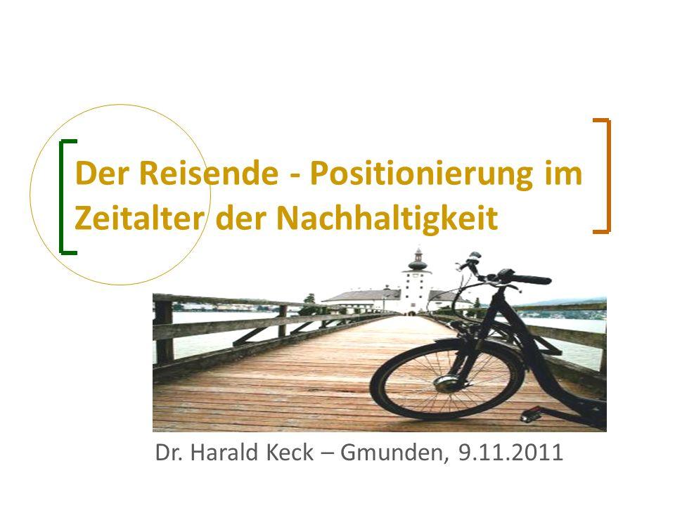Der Reisende - Positionierung im Zeitalter der Nachhaltigkeit Dr. Harald Keck – Gmunden, 9.11.2011