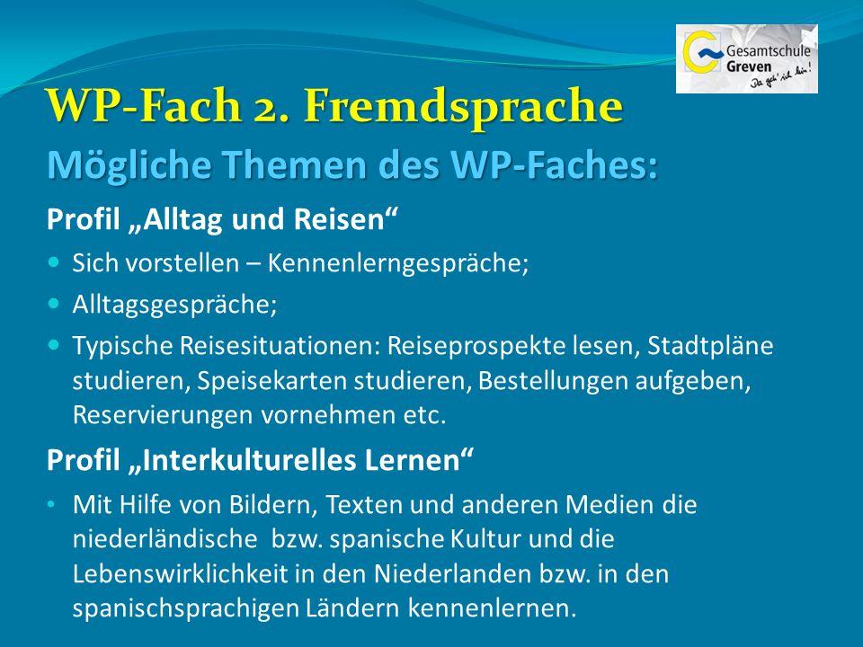 WP-Fach 2. Fremdsprache Mögliche Themen des WP-Faches: Profil Alltag und Reisen Sich vorstellen – Kennenlerngespräche; Alltagsgespräche; Typische Reis