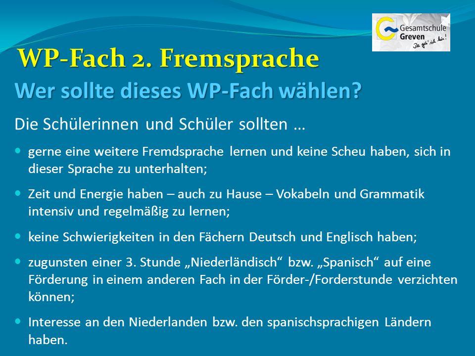 WP-Fach 2. Fremsprache Wer sollte dieses WP-Fach wählen? Die Schülerinnen und Schüler sollten … gerne eine weitere Fremdsprache lernen und keine Scheu
