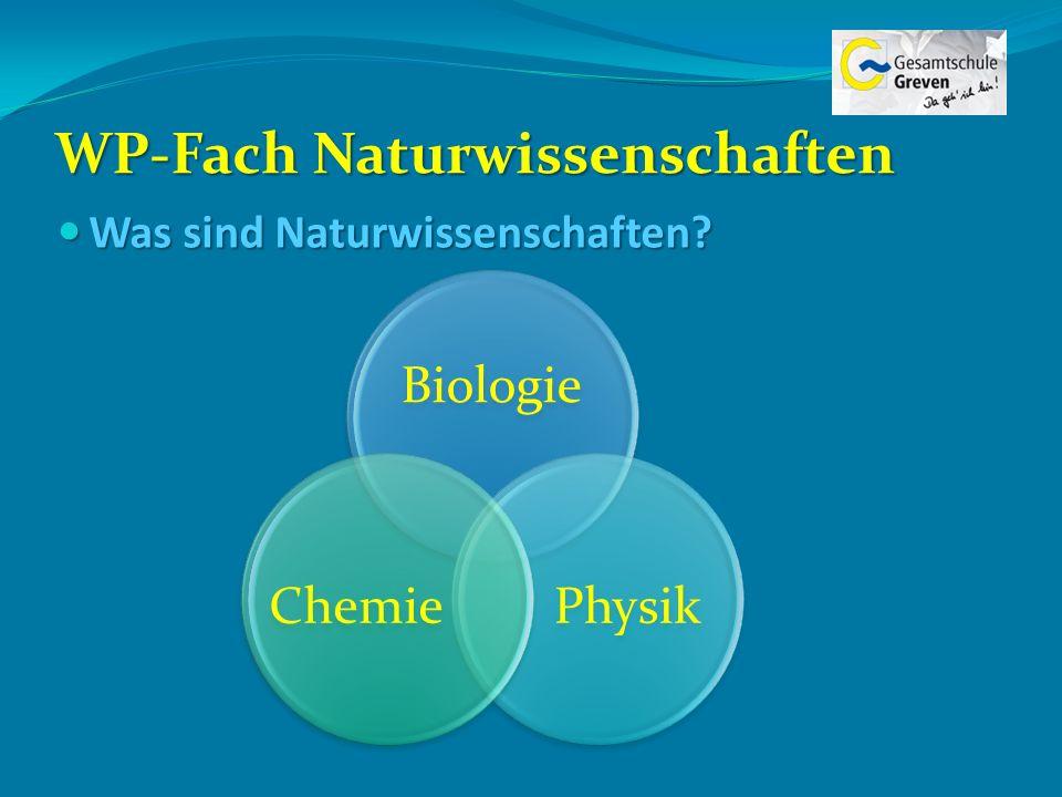 WP-Fach Naturwissenschaften Was sind Naturwissenschaften? Was sind Naturwissenschaften? Biologie PhysikChemie