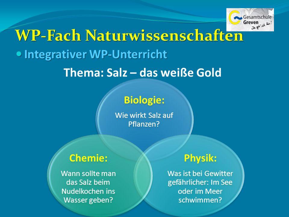 WP-Fach Naturwissenschaften Integrativer WP-Unterricht Integrativer WP-Unterricht Thema: Salz – das weiße Gold Biologie: Wie wirkt Salz auf Pflanzen?