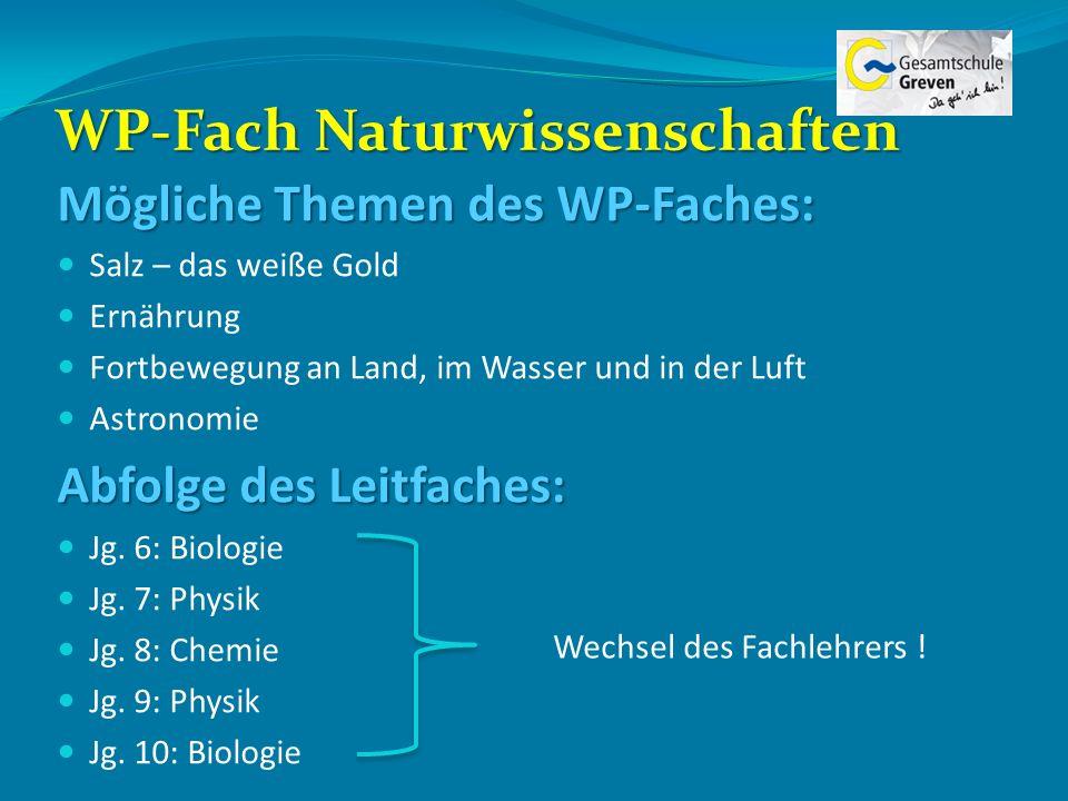 WP-Fach Naturwissenschaften Mögliche Themen des WP-Faches: Salz – das weiße Gold Ernährung Fortbewegung an Land, im Wasser und in der Luft Astronomie
