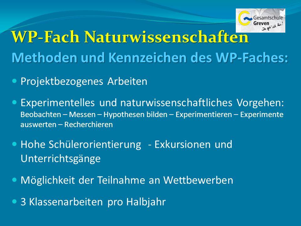 WP-Fach Naturwissenschaften Methoden und Kennzeichen des WP-Faches: Projektbezogenes Arbeiten Experimentelles und naturwissenschaftliches Vorgehen: Be