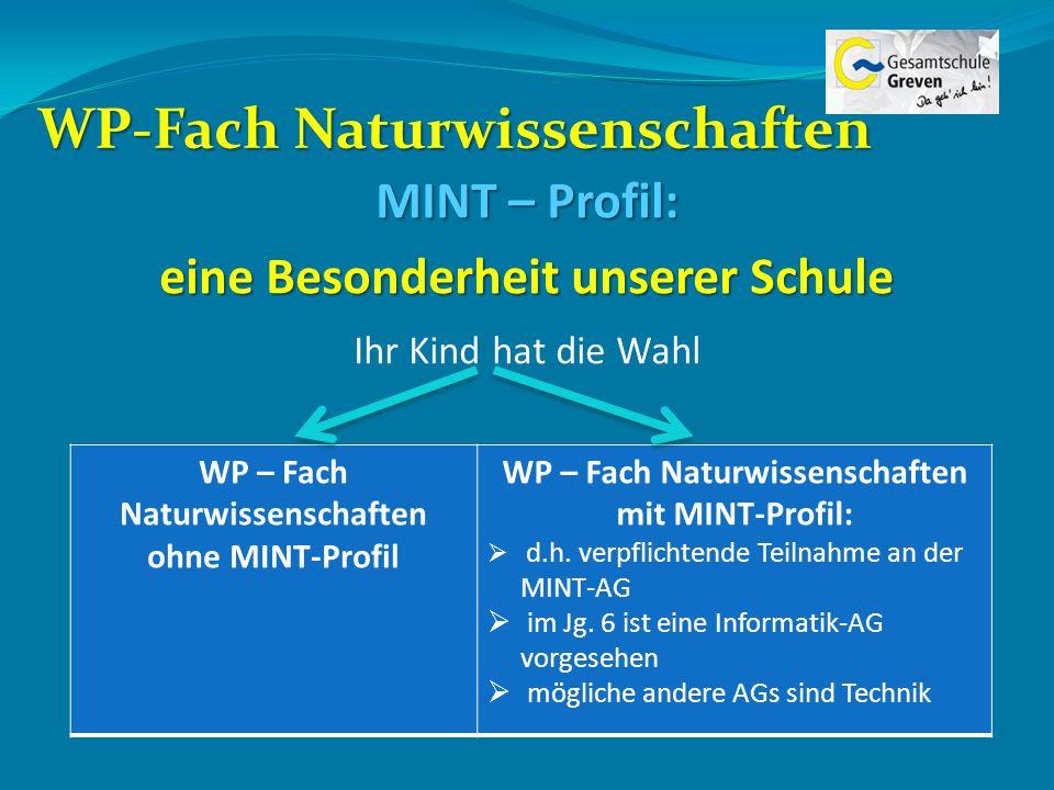 WP-Fach Naturwissenschaften MINT – Profil: eine Besonderheit unserer Schule Ihr Kind hat die Wahl WP – Fach Naturwissenschaften ohne MINT-Profil WP –