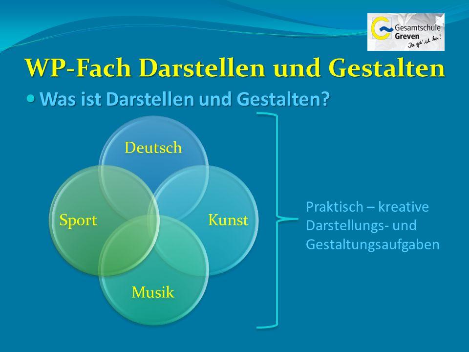 WP-Fach Darstellen und Gestalten Was ist Darstellen und Gestalten? Was ist Darstellen und Gestalten? Deutsch Kunst Musik Sport Praktisch – kreative Da