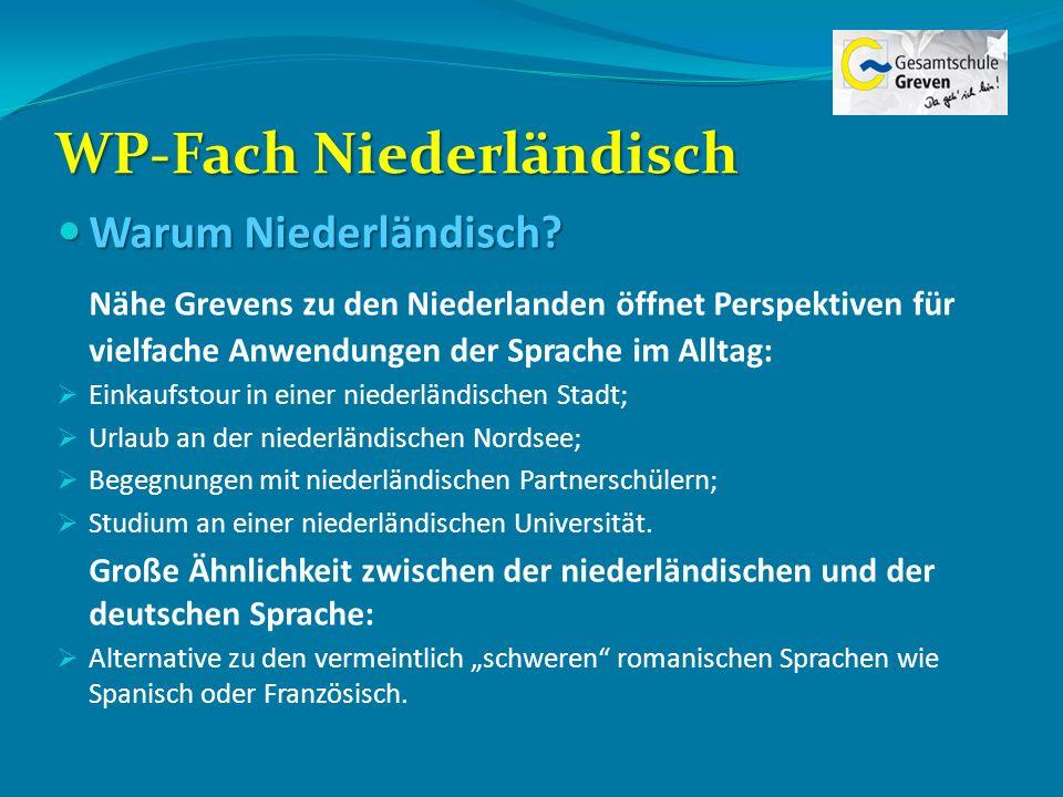 WP-Fach Niederländisch Warum Niederländisch? Warum Niederländisch? Nähe Grevens zu den Niederlanden öffnet Perspektiven für vielfache Anwendungen der