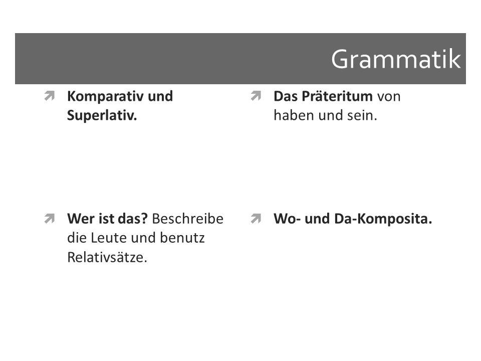Grammatik Komparativ und Superlativ. Das Präteritum von haben und sein. Wer ist das? Beschreibe die Leute und benutz Relativsätze. Wo- und Da-Komposit