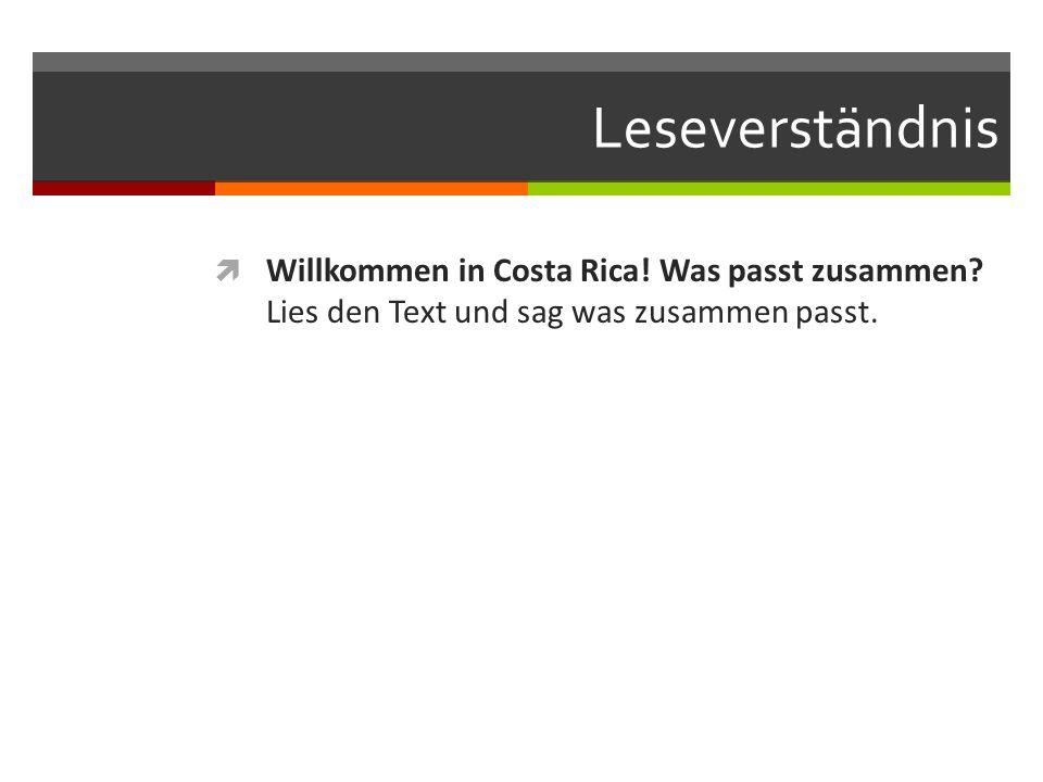 Leseverständnis Willkommen in Costa Rica! Was passt zusammen? Lies den Text und sag was zusammen passt.