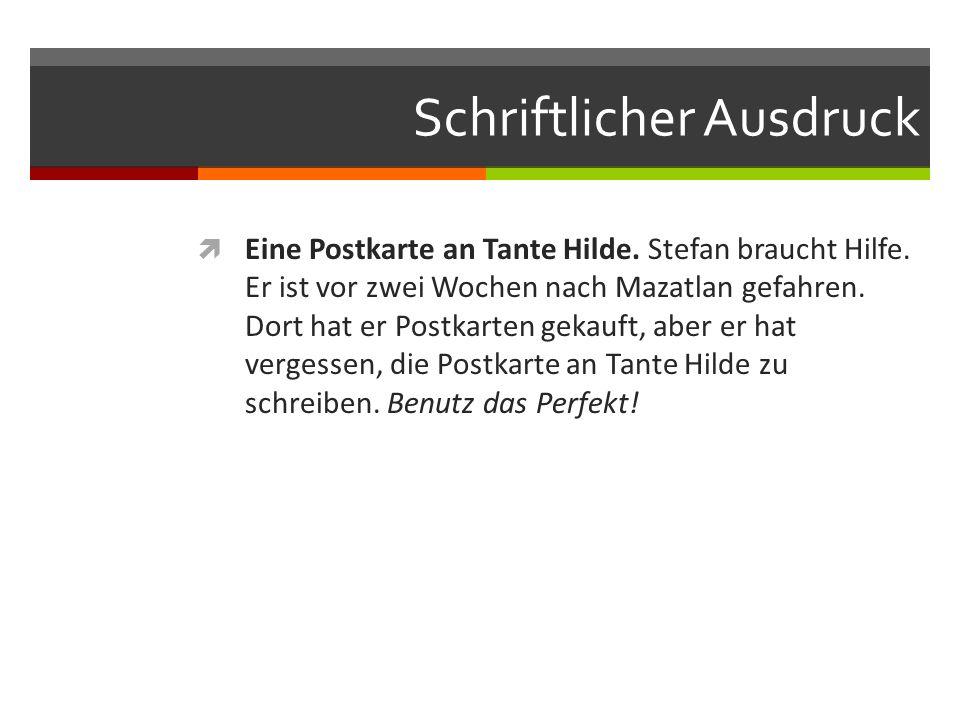 Schriftlicher Ausdruck Eine Postkarte an Tante Hilde. Stefan braucht Hilfe. Er ist vor zwei Wochen nach Mazatlan gefahren. Dort hat er Postkarten geka